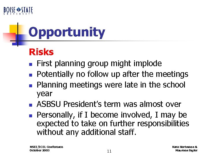 Opportunity Risks n n n First planning group might implode Potentially no follow up