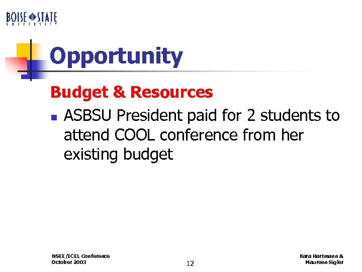 Opportunity Budget & Resources n ASBSU President paid for 2 students to attend COOL