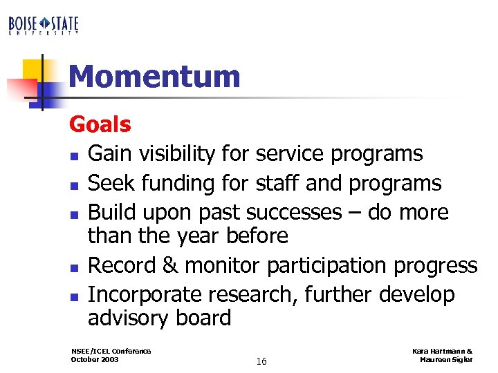 Momentum Goals n Gain visibility for service programs n Seek funding for staff and