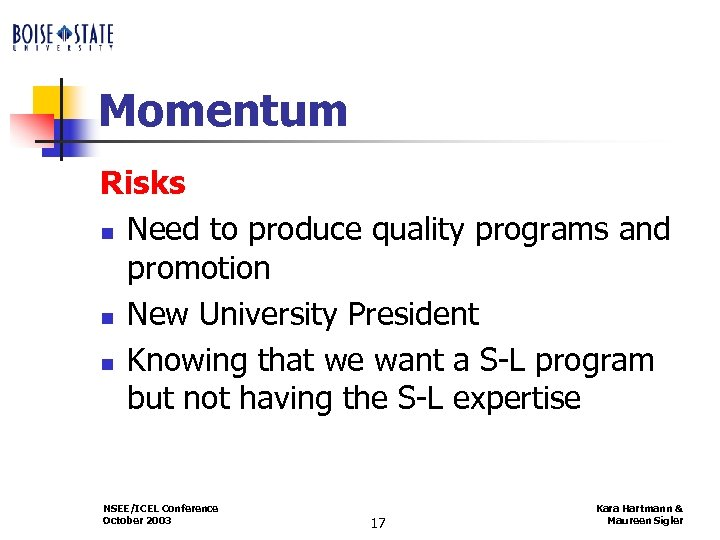 Momentum Risks n Need to produce quality programs and promotion n New University President