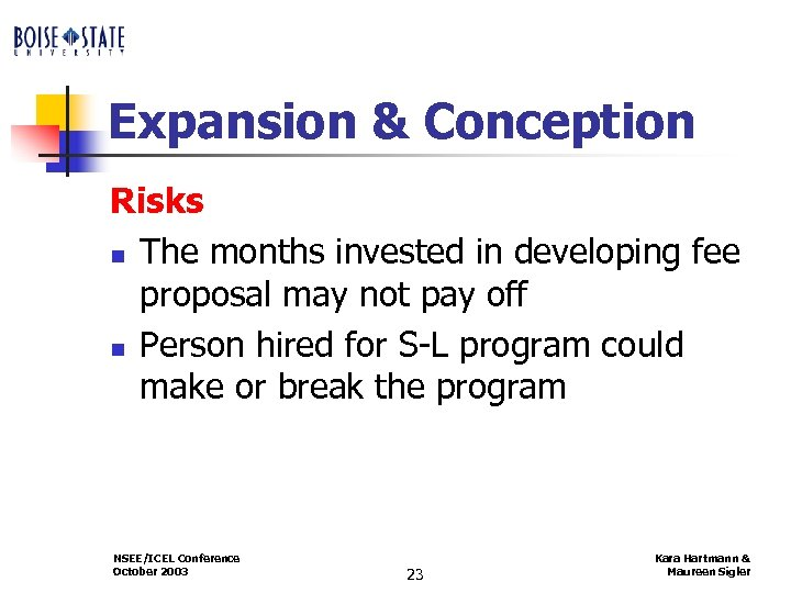 Expansion & Conception Risks n The months invested in developing fee proposal may not