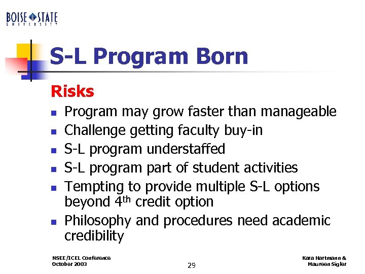 S-L Program Born Risks n n n Program may grow faster than manageable Challenge
