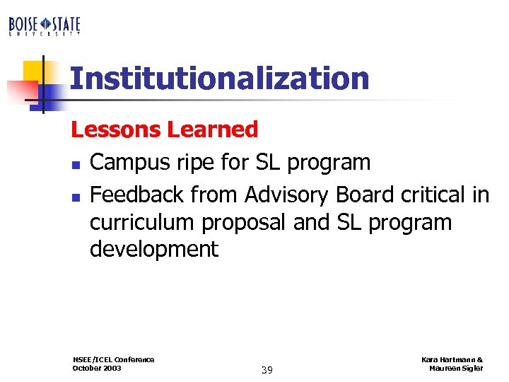Institutionalization Lessons Learned n Campus ripe for SL program n Feedback from Advisory Board