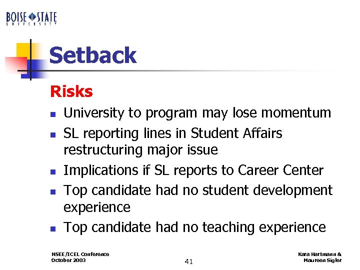 Setback Risks n n n University to program may lose momentum SL reporting lines
