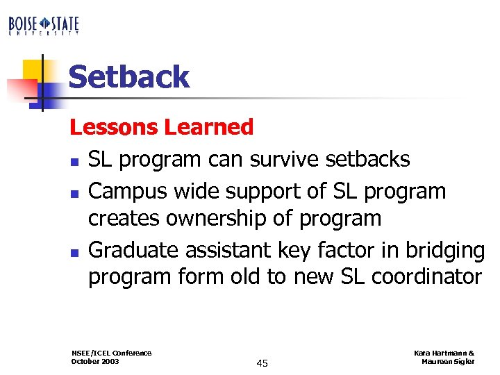 Setback Lessons Learned n SL program can survive setbacks n Campus wide support of