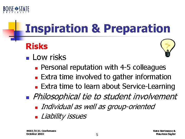 Inspiration & Preparation Risks n Low risks n n Personal reputation with 4 -5