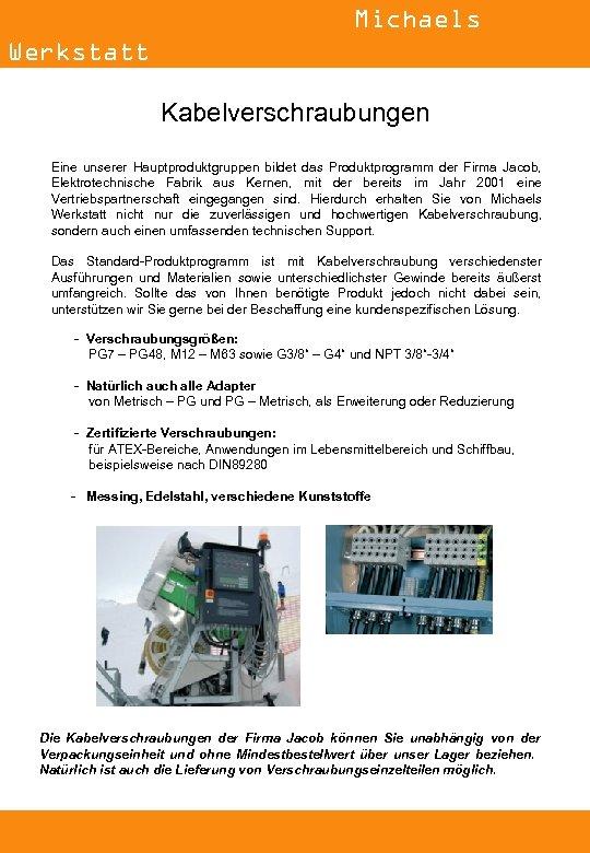 Michaels Werkstatt Kabelverschraubungen Eine unserer Hauptproduktgruppen bildet das Produktprogramm der Firma Jacob, Elektrotechnische Fabrik