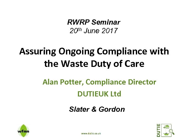 RWRP Seminar 20 th June 2017 Assuring Ongoing Compliance with the Waste Duty of
