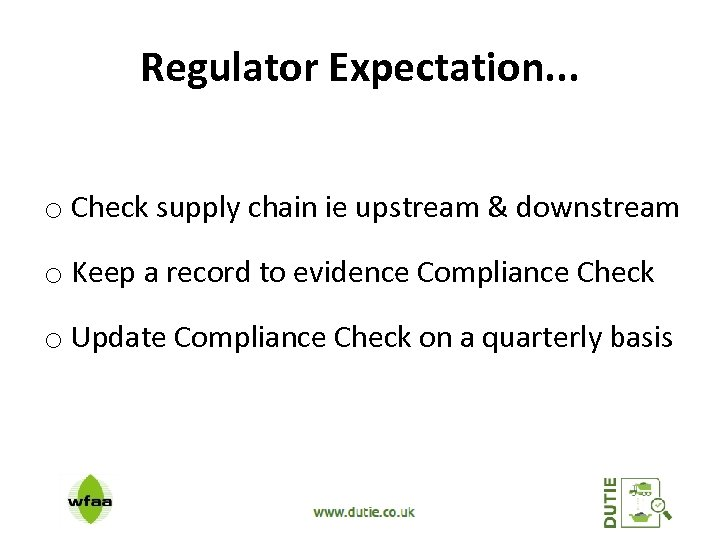 Regulator Expectation. . . o Check supply chain ie upstream & downstream o Keep