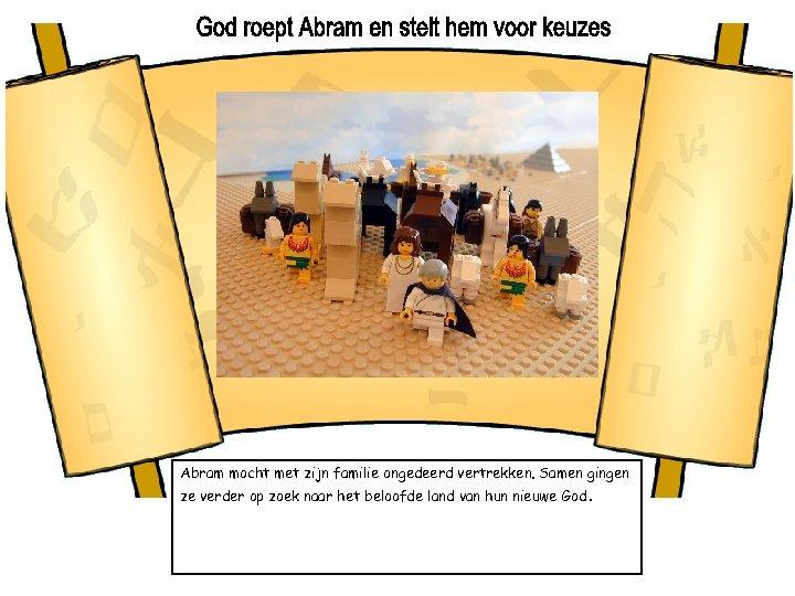 Abram mocht met zijn familie ongedeerd vertrekken. Samen gingen ze verder op zoek naar