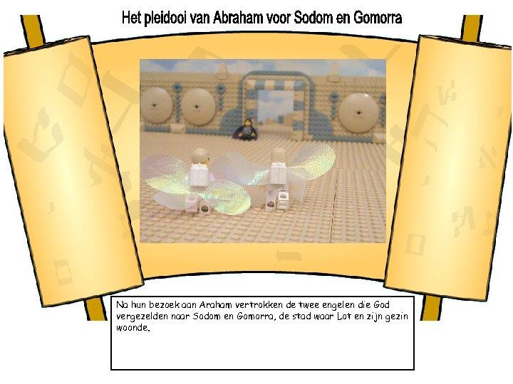Na hun bezoek aan Araham vertrokken de twee engelen die God vergezelden naar Sodom