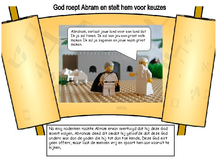 Abraham, verlaat jouw land voor een land dat Ik je zal tonen. Ik zal