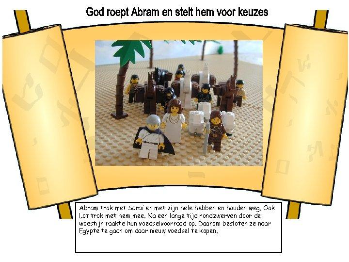 Abram trok met Sarai en met zijn hele hebben en houden weg. Ook Lot