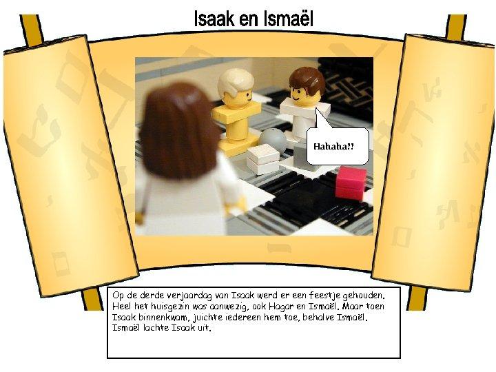Hahaha!! Op de derde verjaardag van Isaak werd er een feestje gehouden. Heel het