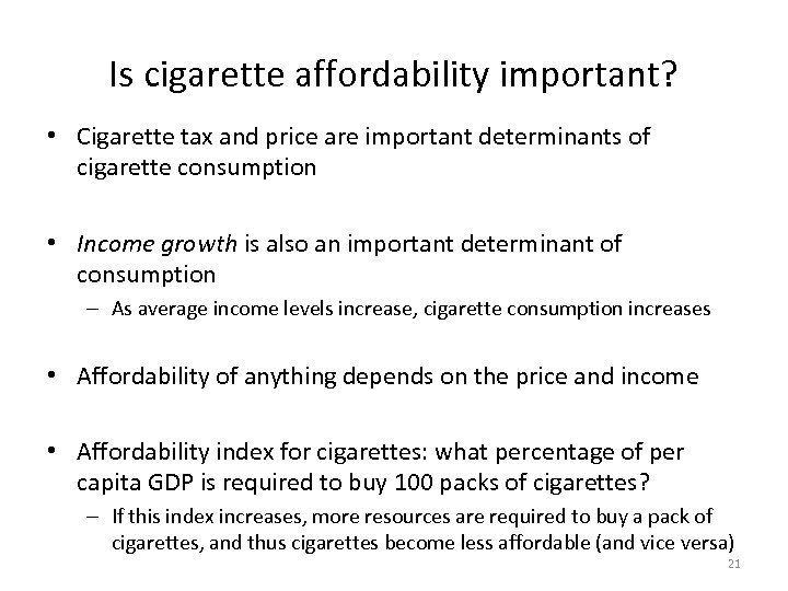 Is cigarette affordability important? • Cigarette tax and price are important determinants of cigarette