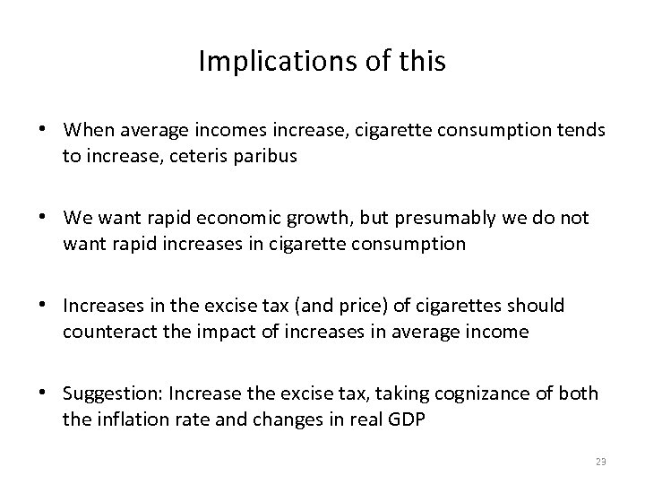 Implications of this • When average incomes increase, cigarette consumption tends to increase, ceteris