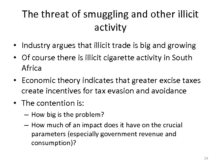 The threat of smuggling and other illicit activity • Industry argues that illicit trade