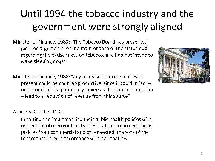 Until 1994 the tobacco industry and the government were strongly aligned Minister of Finance,