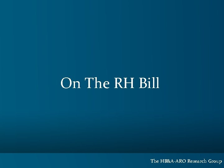 On The RH Bill The HB&A-ARO Research Group
