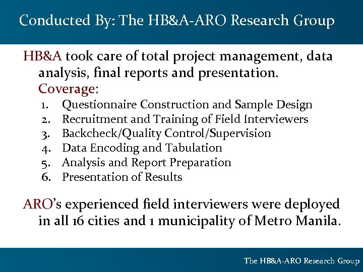 Conducted By: The HB&A-ARO Research Group HB&A took care of total project management, data