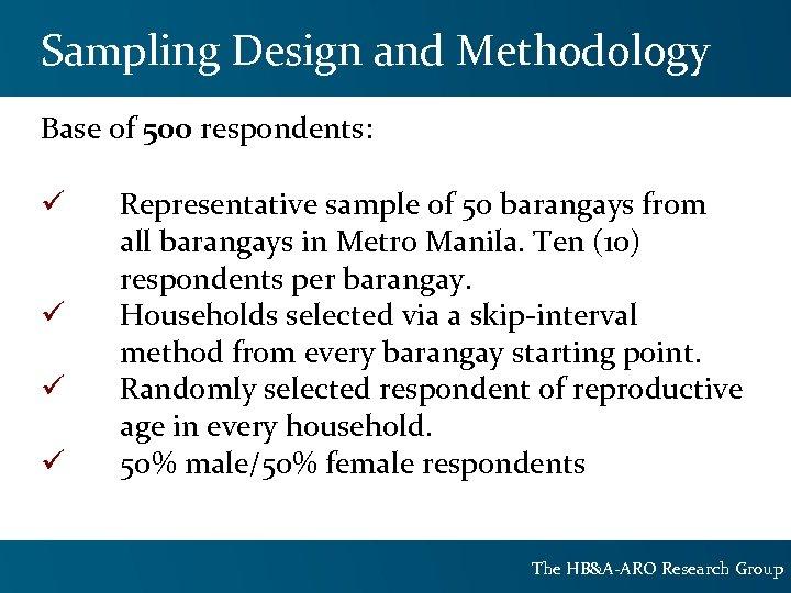 Sampling Design and Methodology Base of 500 respondents: ü ü Representative sample of 50