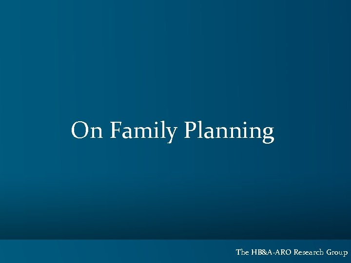 On Family Planning The HB&A-ARO Research Group