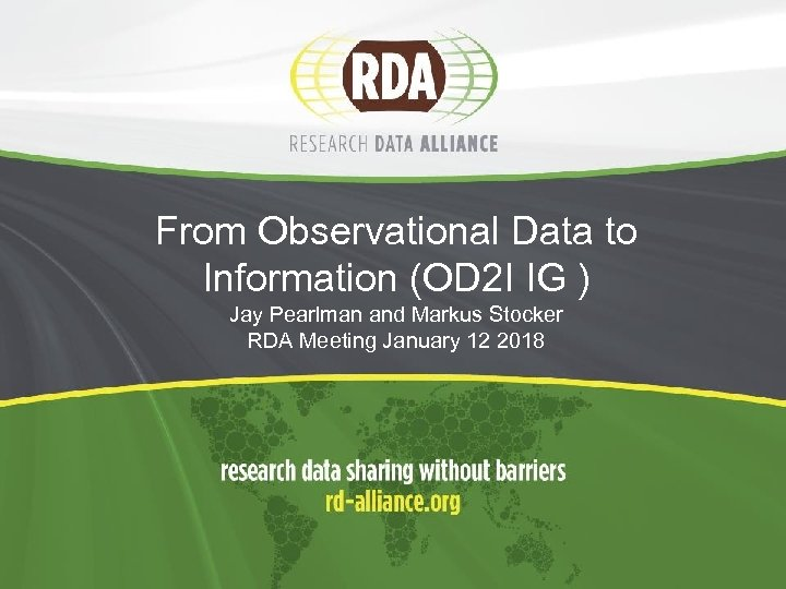 From Observational Data to Information (OD 2 I IG ) Jay Pearlman and Markus