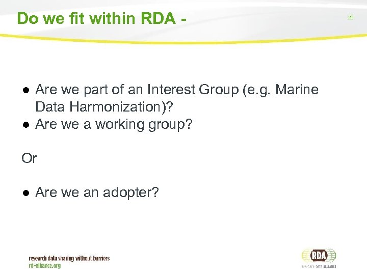 Do we fit within RDA - ● Are we part of an Interest Group
