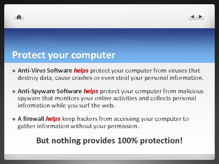 Protect your computer l Anti-Virus Software helps protect your computer from viruses that destroy