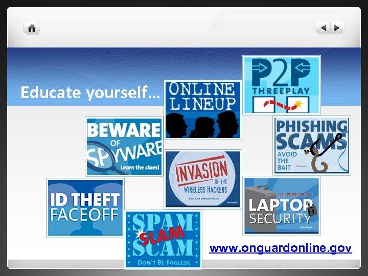 Educate yourself… www. onguardonline. gov