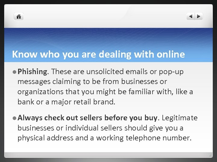 Know who you are dealing with online l Phishing. These are unsolicited emails or