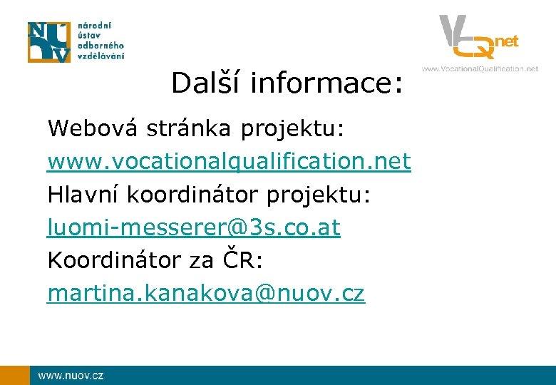 Další informace: Webová stránka projektu: www. vocationalqualification. net Hlavní koordinátor projektu: luomi-messerer@3 s. co.