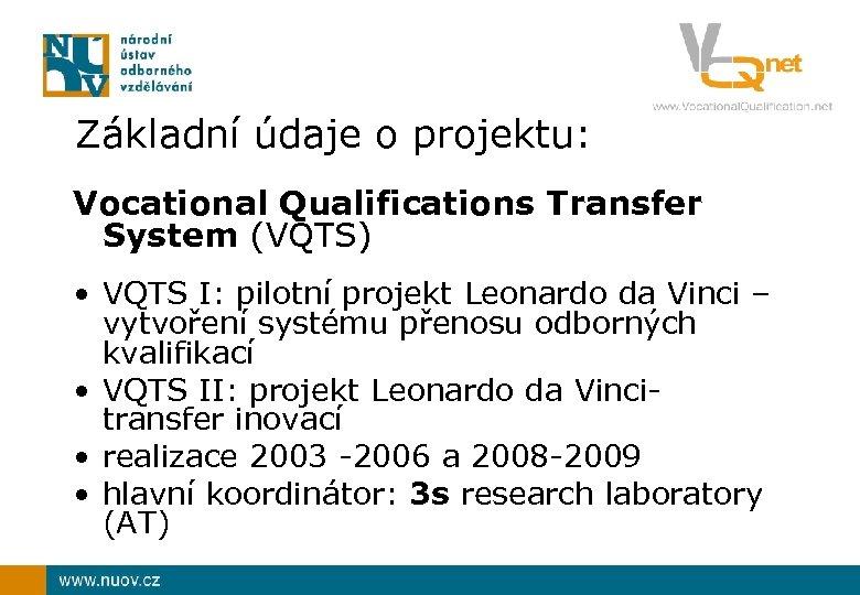 Základní údaje o projektu: Vocational Qualifications Transfer System (VQTS) • VQTS I: pilotní projekt