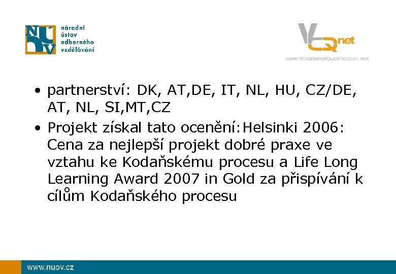 • partnerství: DK, AT, DE, IT, NL, HU, CZ/DE, AT, NL, SI, MT,