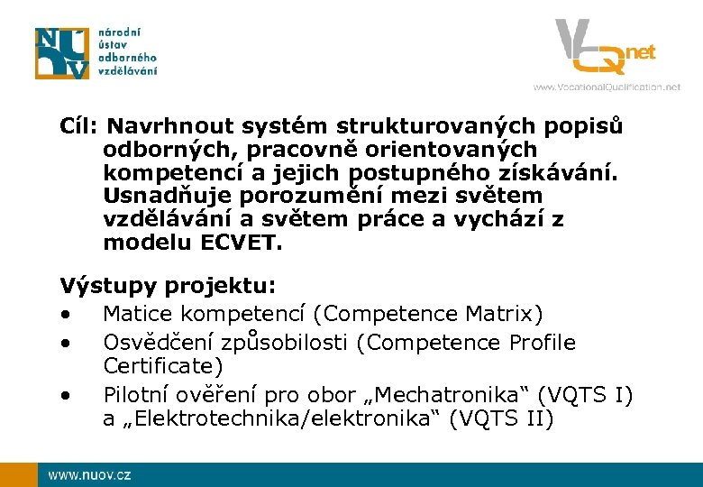 Cíl: Navrhnout systém strukturovaných popisů odborných, pracovně orientovaných kompetencí a jejich postupného získávání. Usnadňuje