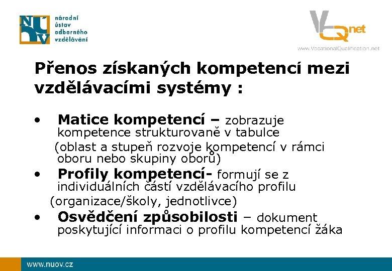 Přenos získaných kompetencí mezi vzdělávacími systémy : • Matice kompetencí – zobrazuje kompetence strukturovaně