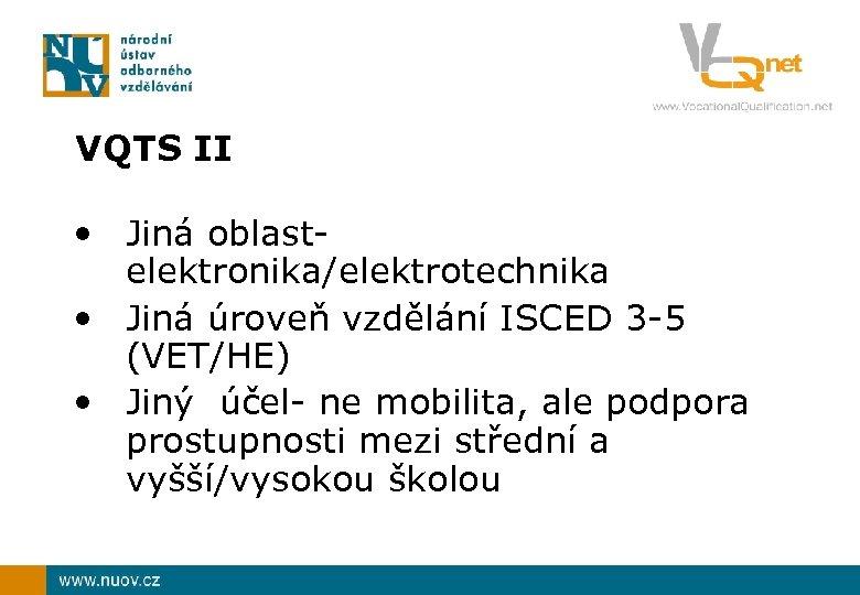 VQTS II • Jiná oblastelektronika/elektrotechnika • Jiná úroveň vzdělání ISCED 3 -5 (VET/HE) •
