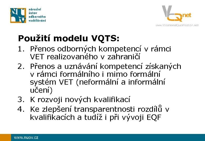 Použití modelu VQTS: 1. Přenos odborných kompetencí v rámci VET realizovaného v zahraničí 2.