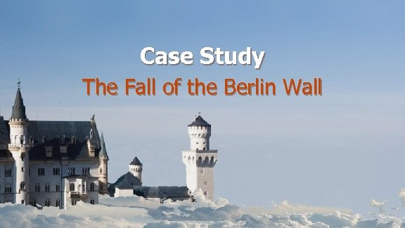 Case Study The Fall of the Berlin Wall