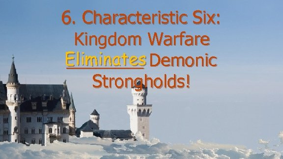 6. Characteristic Six: Kingdom Warfare Eliminates ____ Demonic Strongholds!