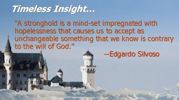 "Timeless Insight… ""A stronghold is a mind-set impregnated with hopelessness that causes us to"