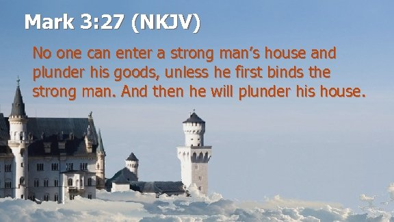 Mark 3: 27 (NKJV) No one can enter a strong man's house and plunder
