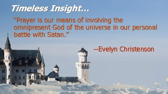 "Timeless Insight… ""Prayer is our means of involving the omnipresent God of the universe"