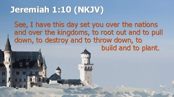 Jeremiah 1: 10 (NKJV) See, I have this day set you over the nations