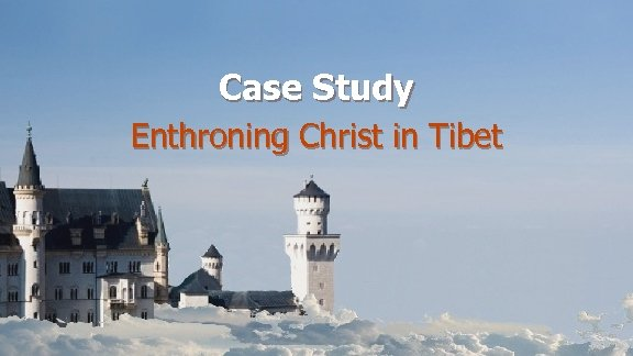 Case Study Enthroning Christ in Tibet