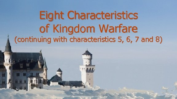Eight Characteristics of Kingdom Warfare (continuing with characteristics 5, 6, 7 and 8)
