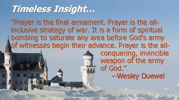 "Timeless Insight… ""Prayer is the final armament. Prayer is the allinclusive strategy of war."