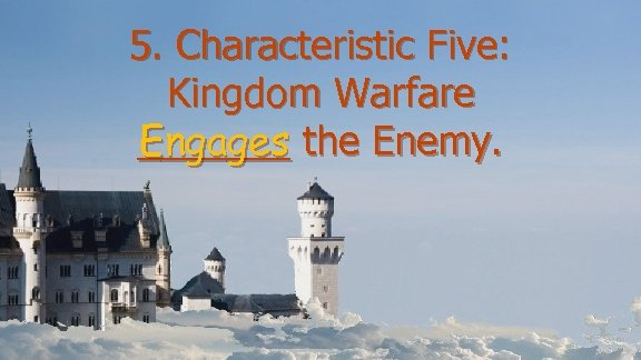 5. Characteristic Five: Kingdom Warfare Engages _______ the Enemy.