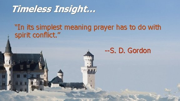 "Timeless Insight… ""In its simplest meaning prayer has to do with spirit conflict. """