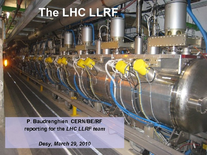 The LHC LLRF P. Baudrenghien CERN/BE/RF reporting for the LHC LLRF team Desy, March